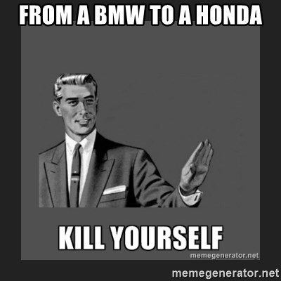 kill yourself guy - from a bmw to a honda