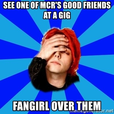 imforig - see one of MCR's good friends at a gig fangirl over them