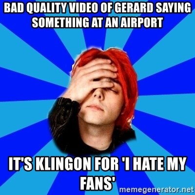 imforig - bad quality video of gerard saying something at an airport it's klingon for 'I hate my fans'