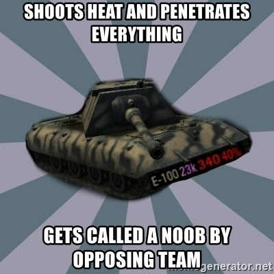 TERRIBLE E-100 DRIVER - Shoots HEAT and penetrates everything gets called a noob by opposing team