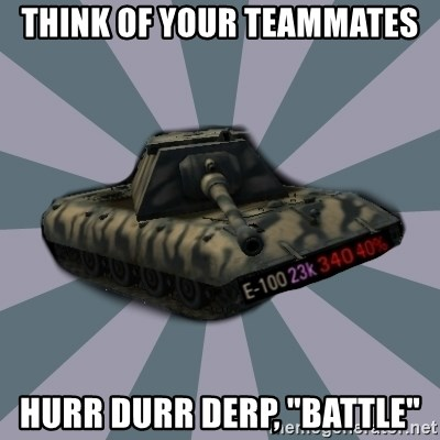 """TERRIBLE E-100 DRIVER - think of your teammates hurr durr derp, """"battle"""""""