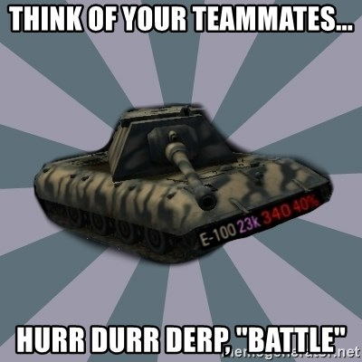 """TERRIBLE E-100 DRIVER - think of your teammates... hurr durr derp, """"battle"""""""