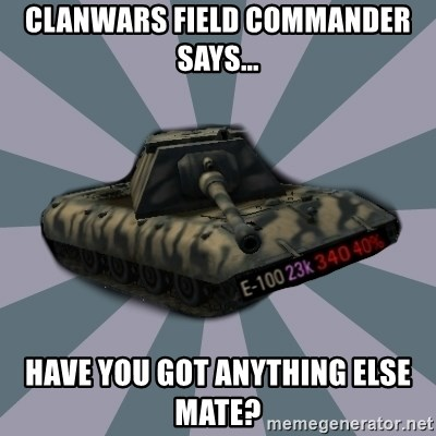 TERRIBLE E-100 DRIVER - Clanwars field commander says... have you got anything else mate?