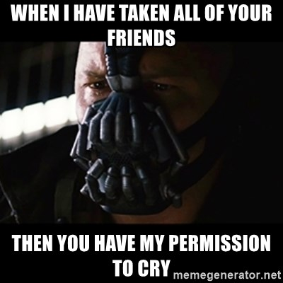 The Dark Knight Rises - When i have taken all of your friends then you have my permission to cry
