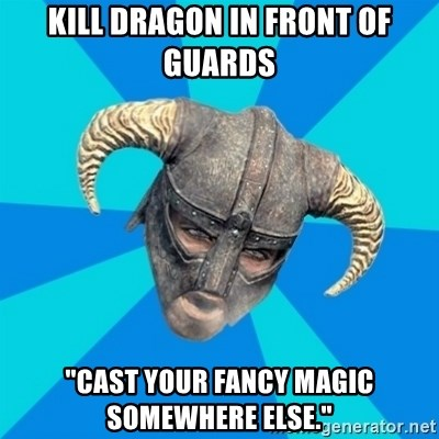 "skyrim stan - kill dragon in front of guards ""cast your fancy magic somewhere else."""