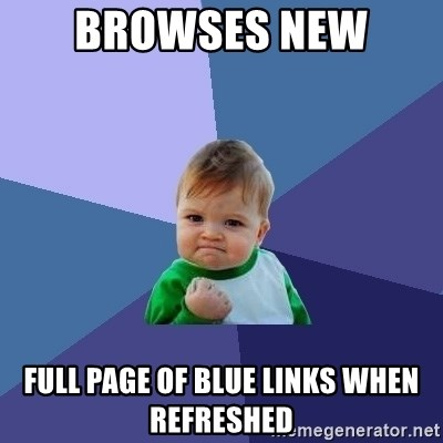 Success Kid - browses new  full page of blue links when refreshed