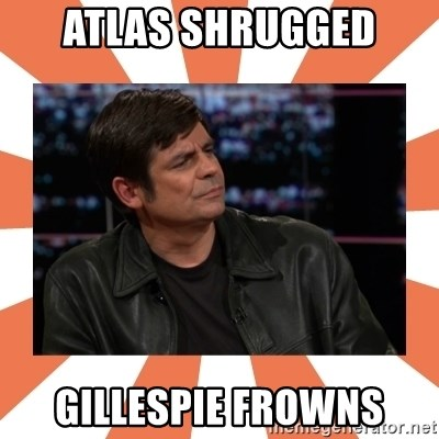 Gillespie Says No - Atlas shrugged Gillespie Frowns