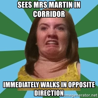 Disgusted Ginger - Sees mrs martin in corridor IMMEDIATELY walks in OPPOSITE direction