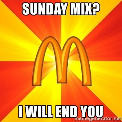 Maccas Meme - Sunday mix? I WILL END YOU
