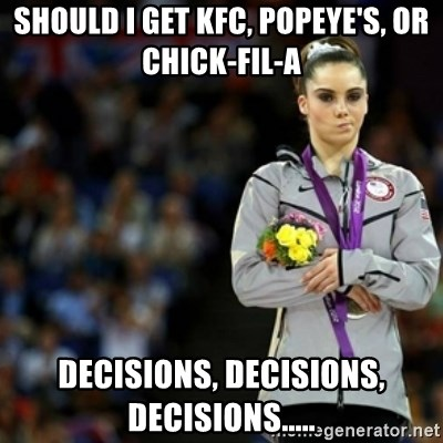 unimpressed McKayla Maroney 2 - SHould I get KFC, POPEYE'S, or Chick-fil-A decisions, decisions, decisions.....