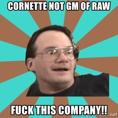 Cornette Face - cornette not gm of raw fuck this company!!