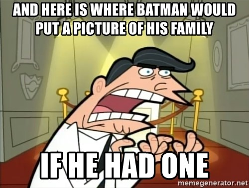If I had one- Timmy's Dad - and here is where batman would put a picture of his family if he had one