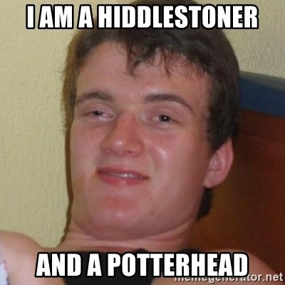 Really highguy - I am a Hiddlestoner and a POtterhead