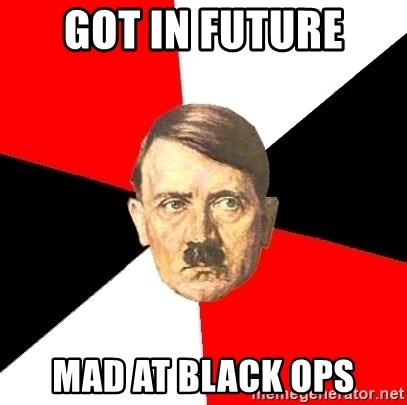 Advice Hitler - got in future mad at black ops