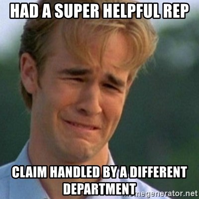 Crying Dawson - Had a super helpful rep claim handled by a different department