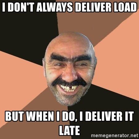 Provincial Man - I don't always deliver load but when I do, I deliver it late
