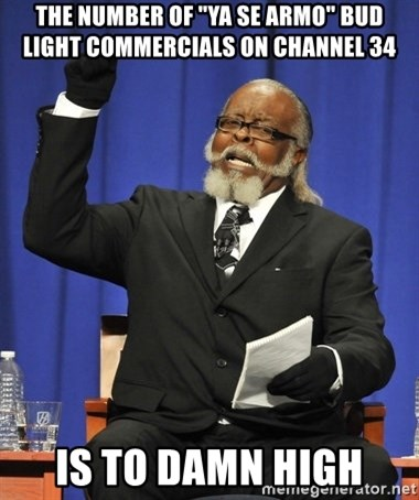 The number of ya se armo bud light commercials on channel 34 is the number of ya se armo bud light commercials on channel 34 is to damn high rent is too damn high mozeypictures Images