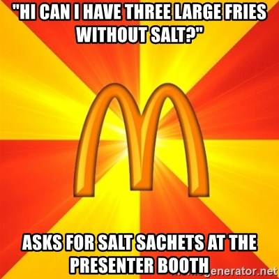 """Maccas Meme - """"hi can i have three large fries without salt?"""" asks for salt sachets at the presenter booth"""