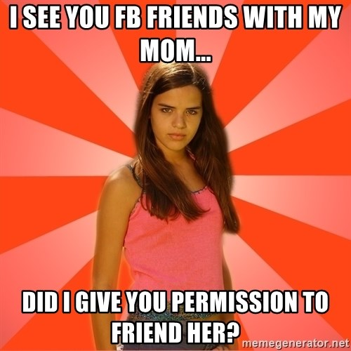 Jealous Girl - I SEE YOU FB FRIENDS WITH MY MOM... DID I GIVE YOU PERMISSION TO FRIEND HER?