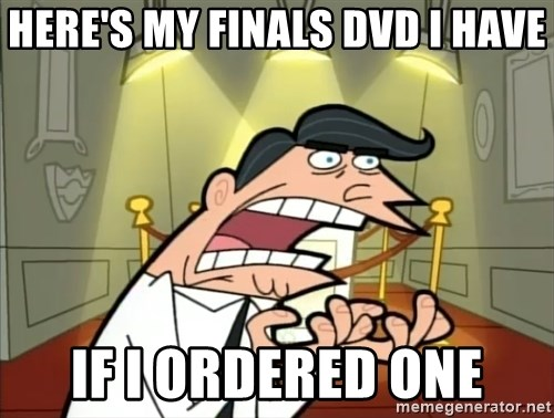 If I had one- Timmy's Dad - Here's my finals Dvd I have If I ordered One
