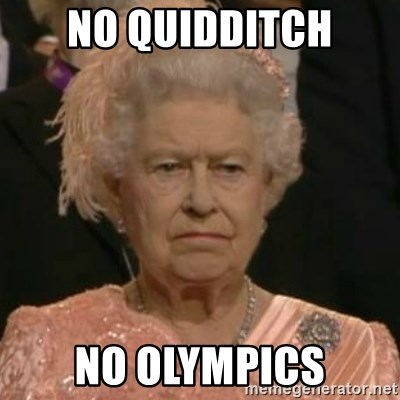 Unimpressed Queen Elizabeth  - no quidditch no olympics