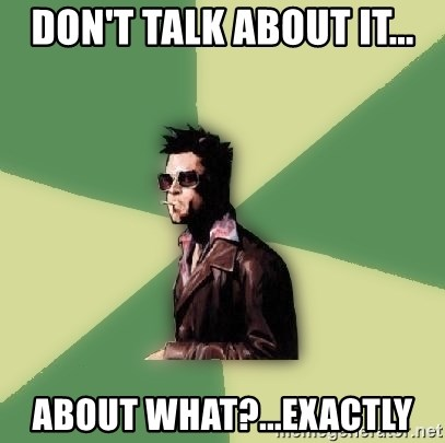 Tyler Durden - don't talk about it... about what?...exactly