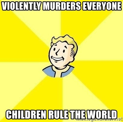 Fallout 3 - violently murders everyone children rule the world