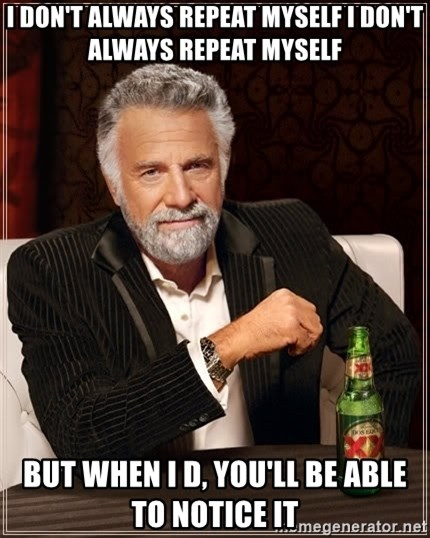 The Most Interesting Man In The World - i don't always repeat myself i don't always repeat myself but when i d, you'll be able to notice it
