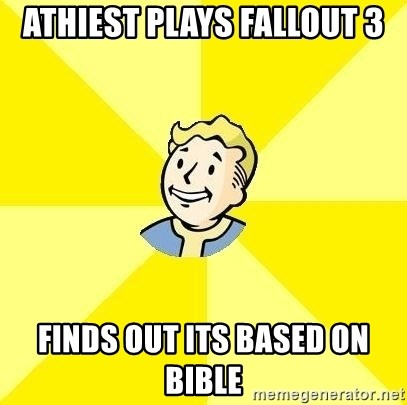 Fallout 3 - ATHIEST PLAYS FALLOUT 3 FINDS OUT ITS BASED ON BIBLE