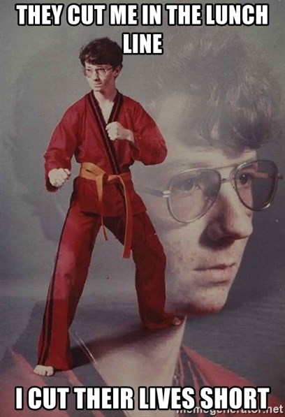 PTSD Karate Kyle - they cut me in the lunch line i cut their lives short