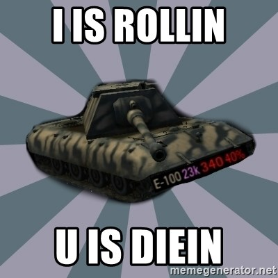 TERRIBLE E-100 DRIVER - I IS ROLLIN U IS DIEIN