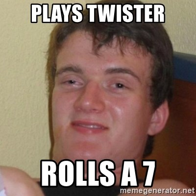 Stoner Stanley - plays twister rolls a 7