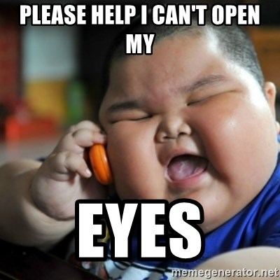 fat chinese kid - PLEASE HELP I CAN'T OPEN MY EYES