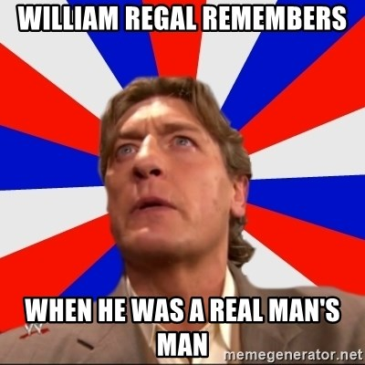 Regal Remembers - William Regal remembers When He was a real man's man