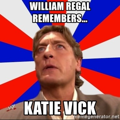 Regal Remembers - william regal remembers... katie vick
