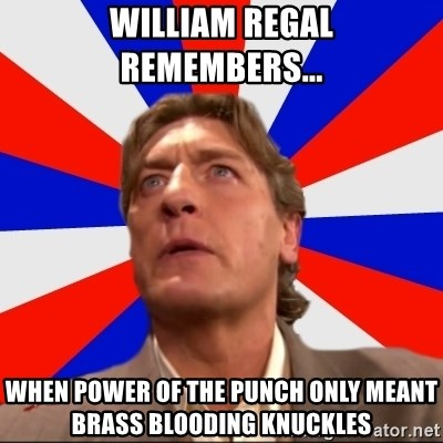 Regal Remembers - william regal remembers... When power of the punch only meant brass blooding knuckles