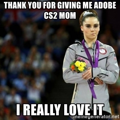 unimpressed McKayla Maroney 2 - Thank you for giving me adobe cs2 mom i really love it