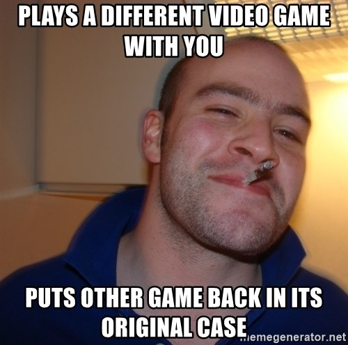 Good Guy Greg - plays a different video game with you puts other game back in its original case