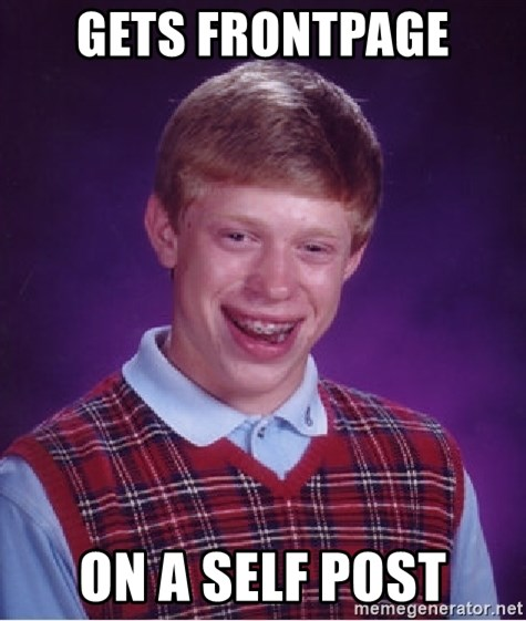 Bad Luck Brian - GETS FRONTPAGE ON A SELF POST