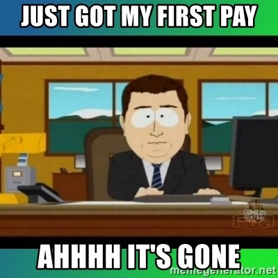 AH ITS GONE - just got my first pay ahhhh it's gone