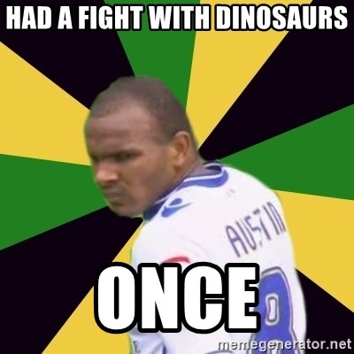 Rodolph Austin - HAD A FIGHT WITH DINOSAURS ONCE