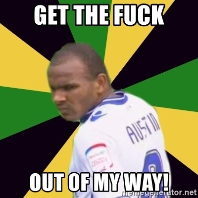 Rodolph Austin - Get the fuck Out of my way!
