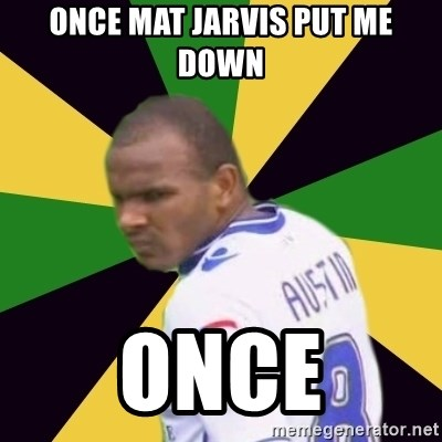 Rodolph Austin - once mat jarvis put me down once
