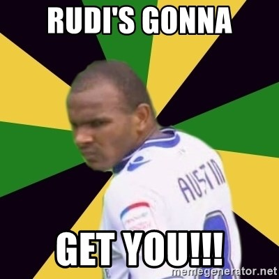 Rodolph Austin - Rudi's gonna get you!!!