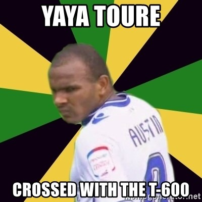 Rodolph Austin - Yaya toure Crossed with The t-600