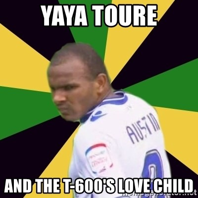 Rodolph Austin - YAYa toure And the t-600's love child