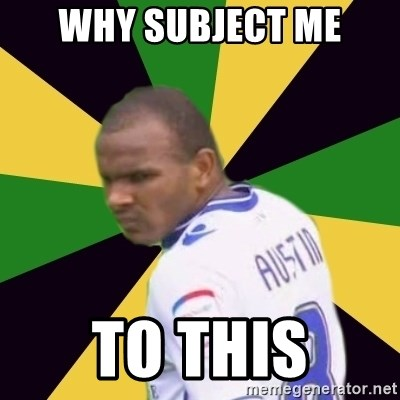Rodolph Austin - why subject me to this