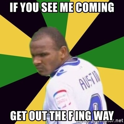 Rodolph Austin - if you see me coming get out the f ing way