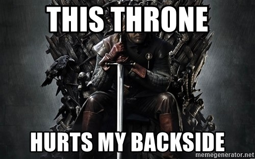Eddard Stark - THis Throne Hurts my BAckside