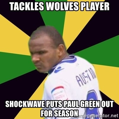 Rodolph Austin - TACKLES WOLVeS PLAYER SHOCKWAVE PUTs PAUL GREEN OUT FOR SEASOn